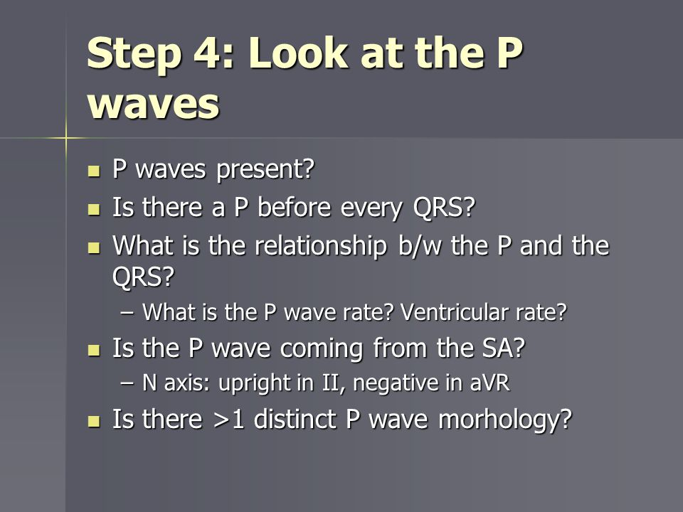 Step 4: Look at the P waves