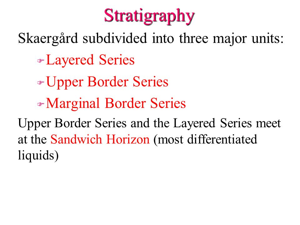 Stratigraphy Skaergård subdivided into three major units:
