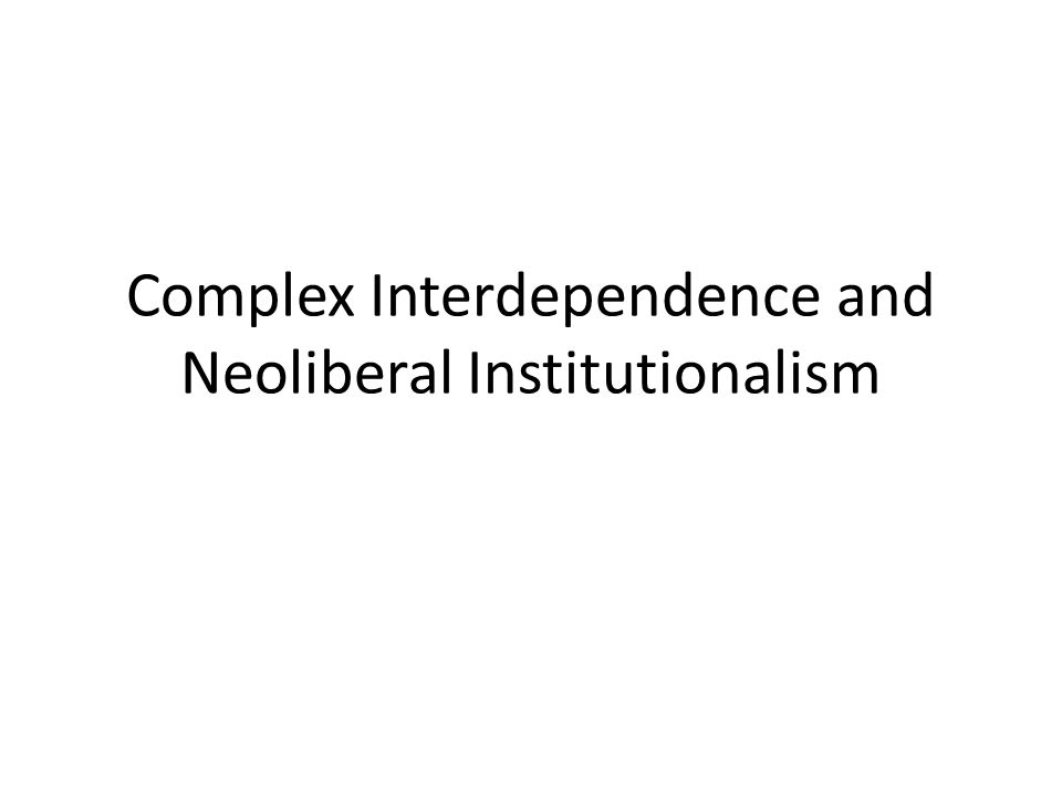 Complex Interdependence and Neoliberal Institutionalism