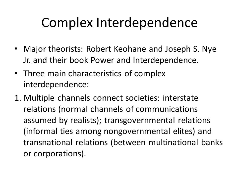 joseph nyes theory of complex interdependence between nations Start studying international relations topic 4 liberalism greater interdependence in the form of transnational ties between countries joseph nye and robert.