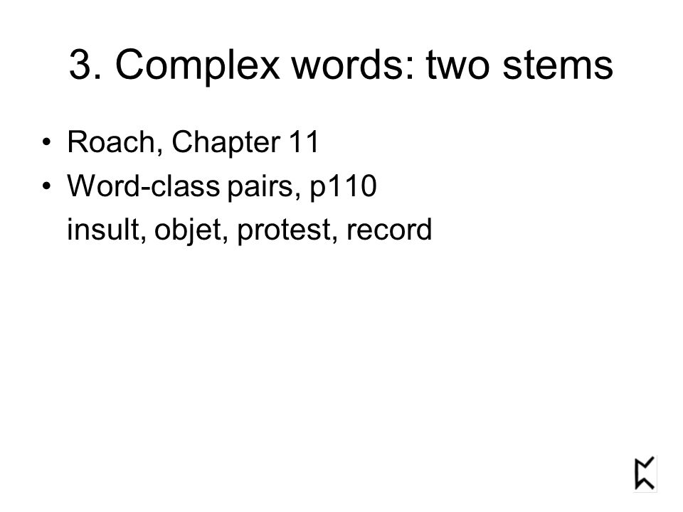 3. Complex words: two stems
