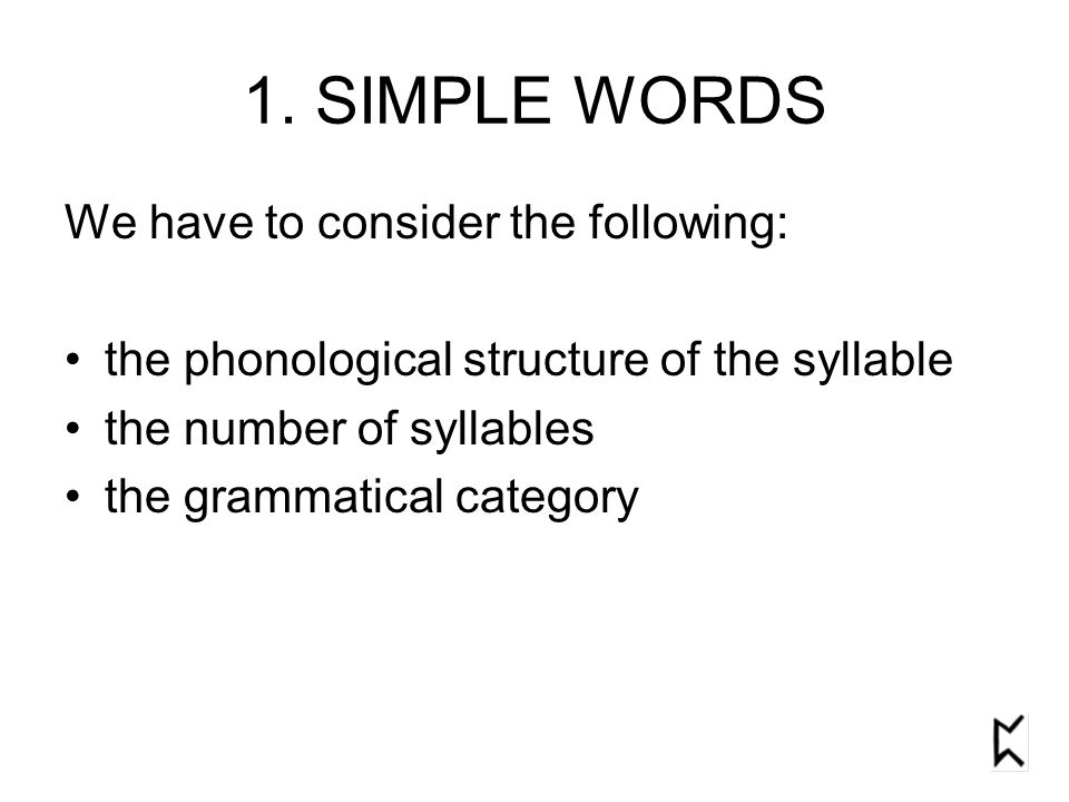 1. SIMPLE WORDS We have to consider the following: