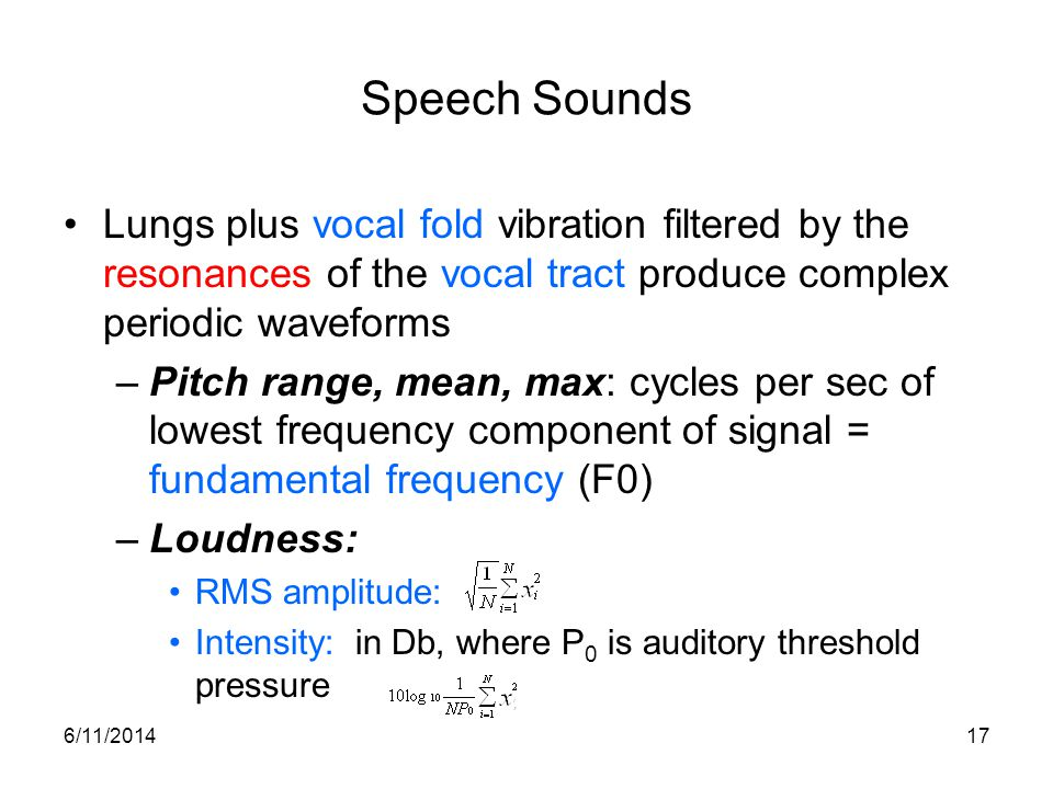 Speech Sounds Lungs plus vocal fold vibration filtered by the resonances of the vocal tract produce complex periodic waveforms.