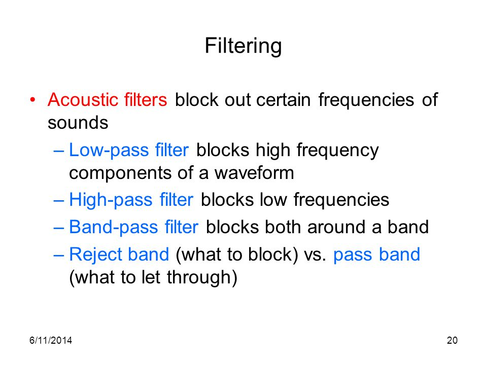 Filtering Acoustic filters block out certain frequencies of sounds