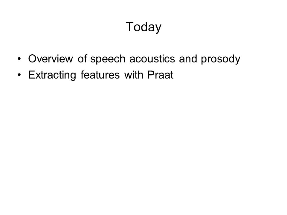 Today Overview of speech acoustics and prosody