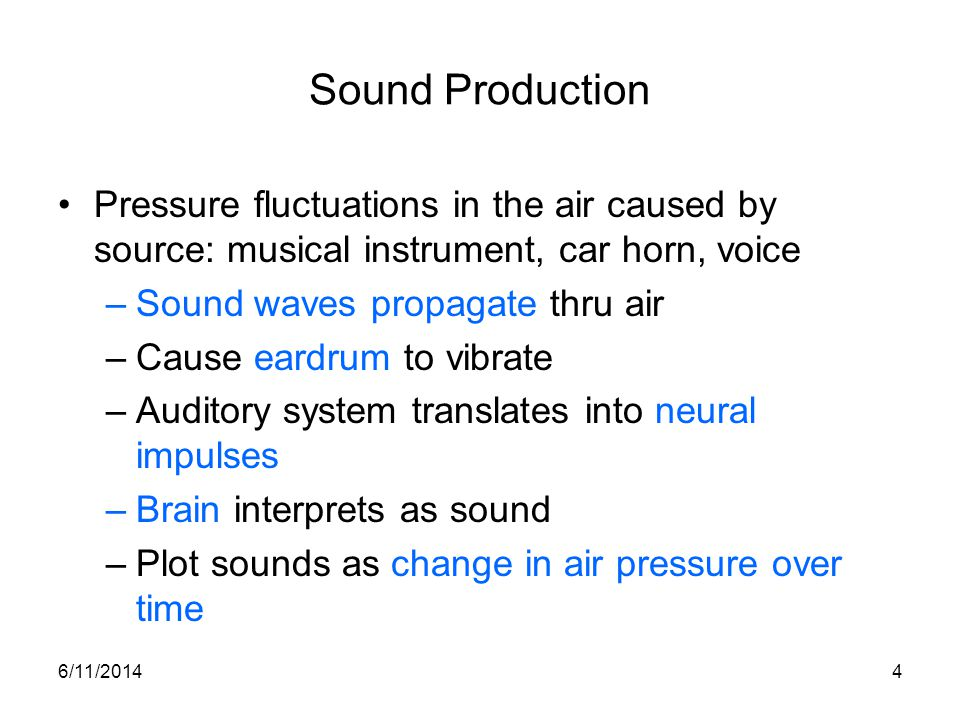 Sound Production Pressure fluctuations in the air caused by source: musical instrument, car horn, voice.