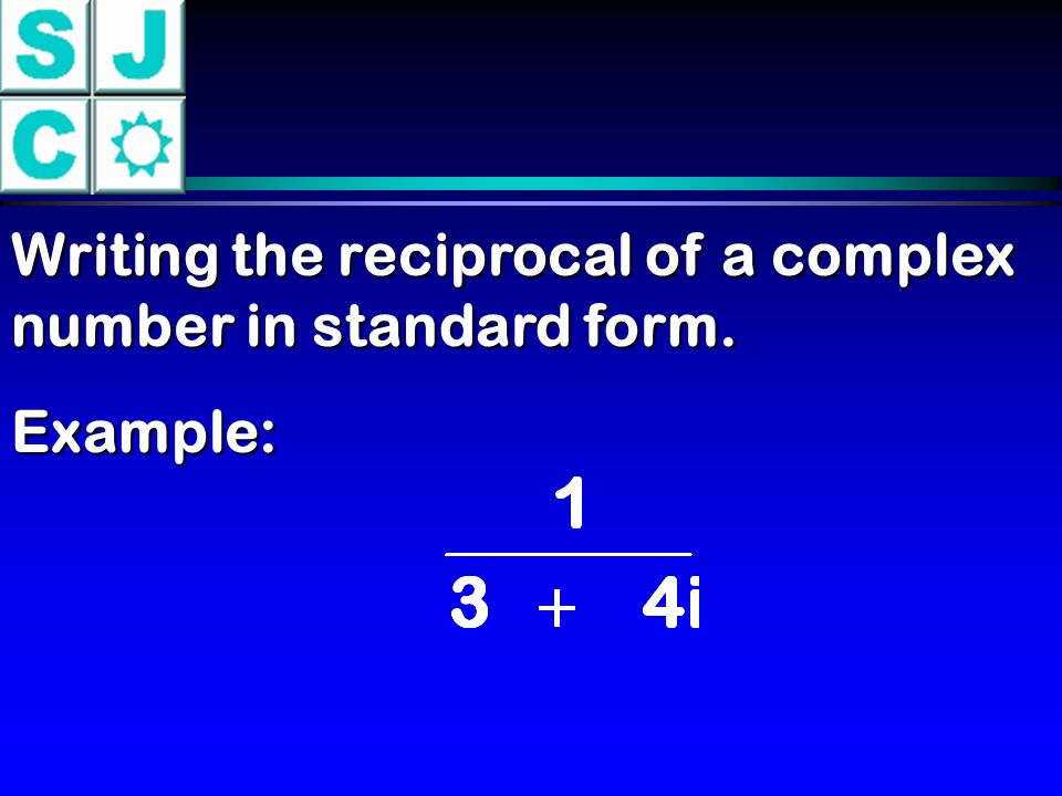 Writing the reciprocal of a complex number in standard form.