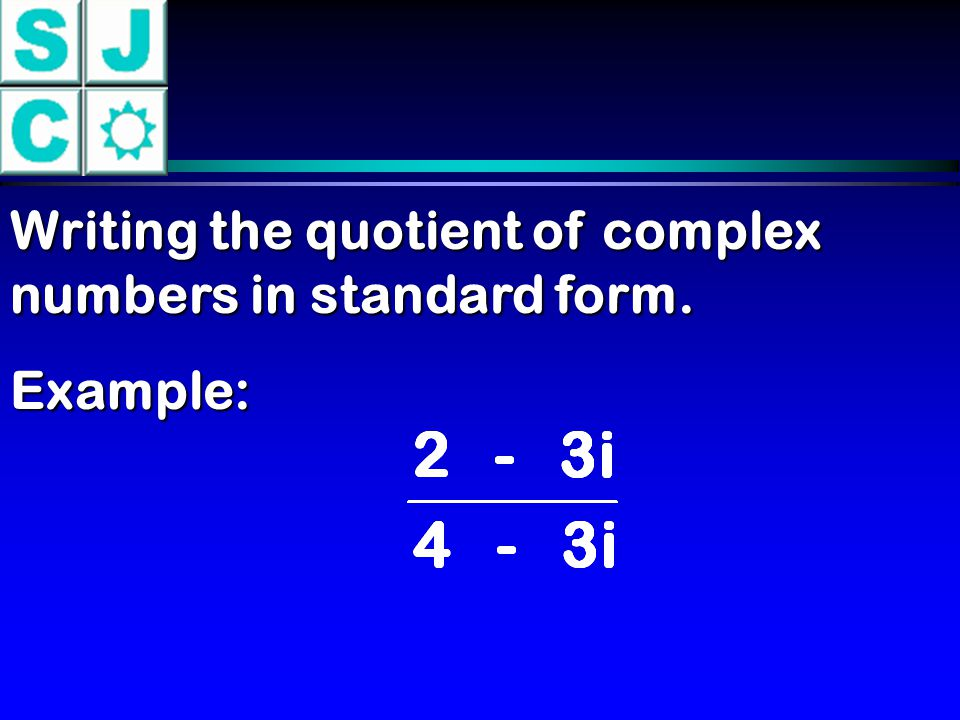 Writing the quotient of complex numbers in standard form.