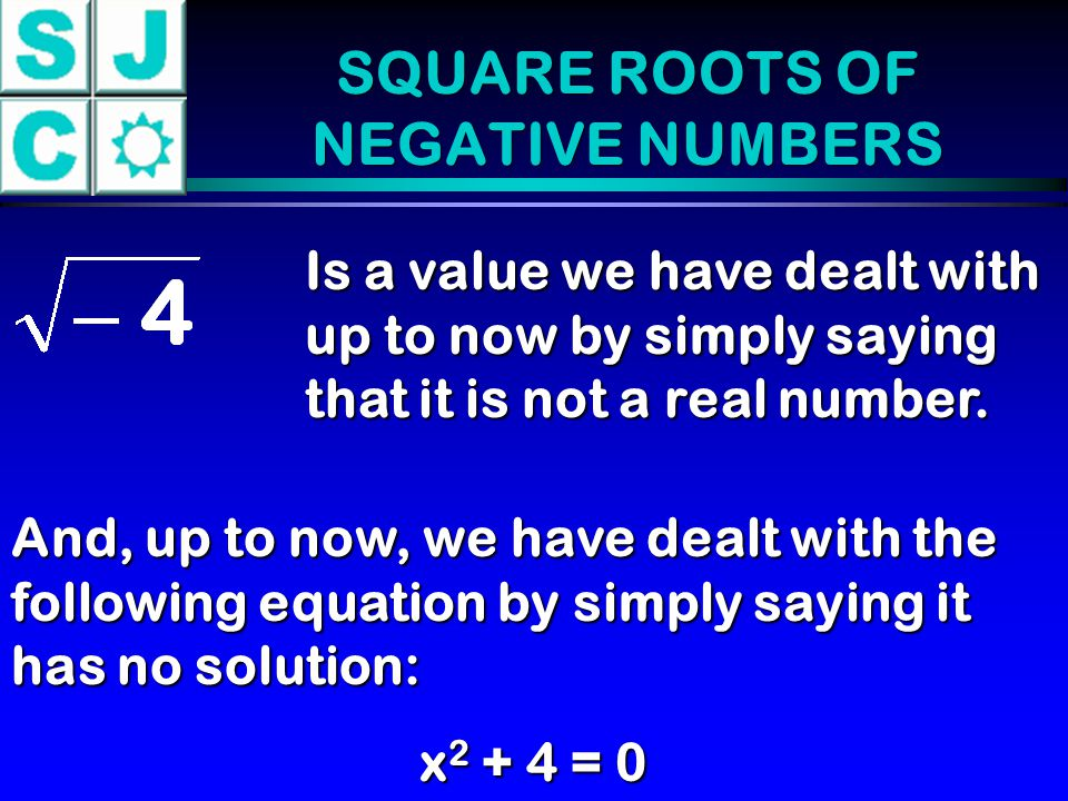 SQUARE ROOTS OF NEGATIVE NUMBERS