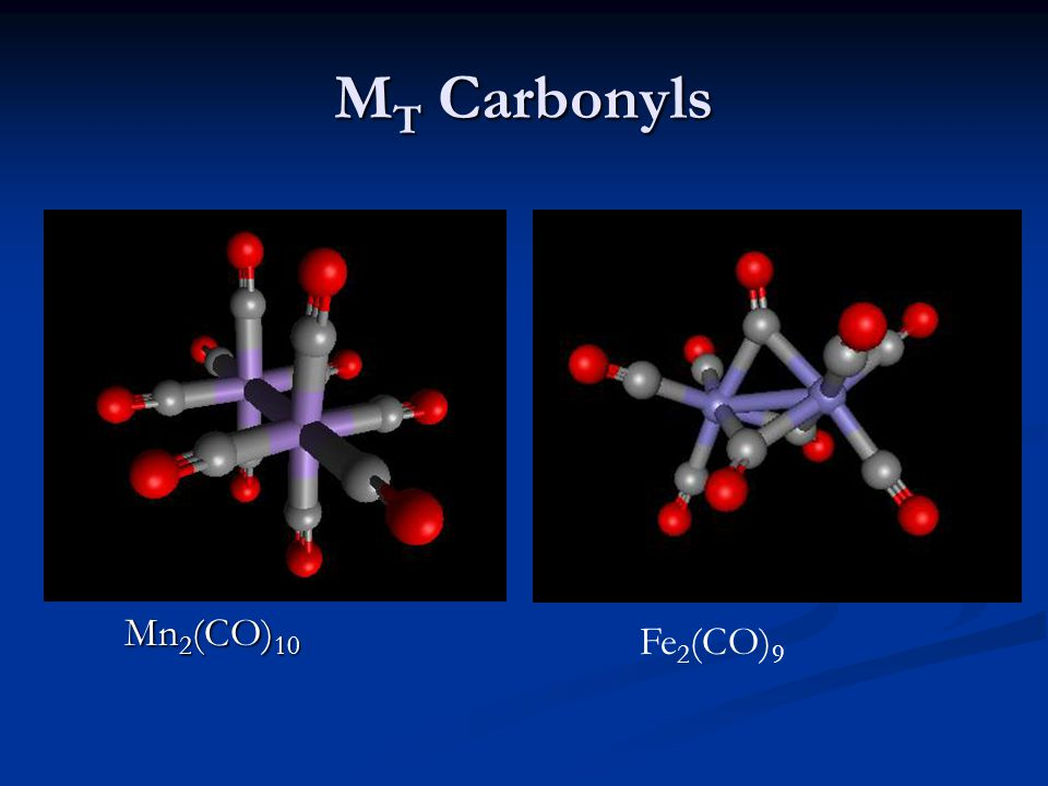 MT Carbonyls Mn2(CO)10 Fe2(CO)9