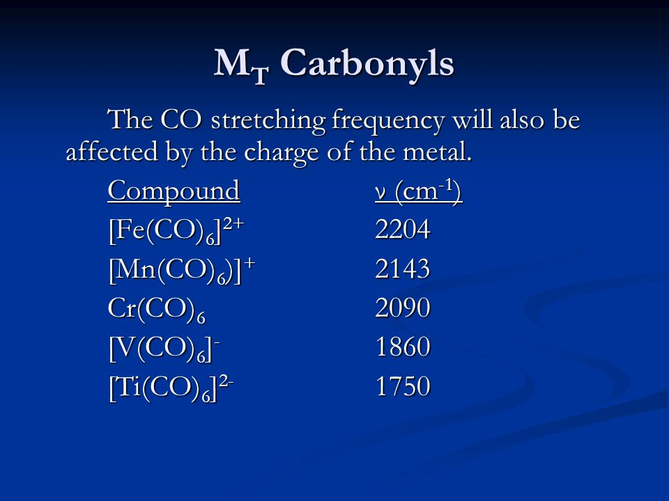 MT Carbonyls The CO stretching frequency will also be affected by the charge of the metal. Compound ν (cm-1)