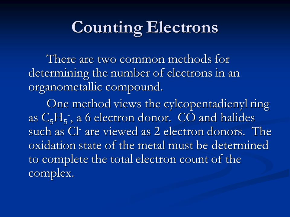 Counting Electrons There are two common methods for determining the number of electrons in an organometallic compound.