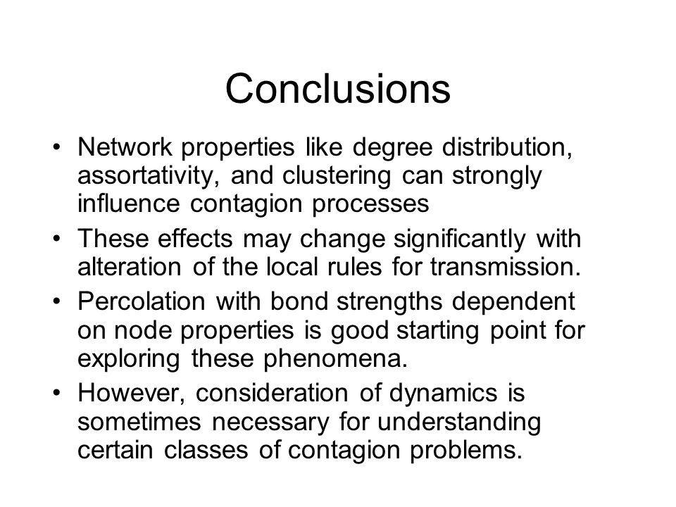 Conclusions Network properties like degree distribution, assortativity, and clustering can strongly influence contagion processes.