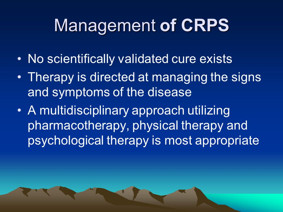 Management of CRPS No scientifically validated cure exists