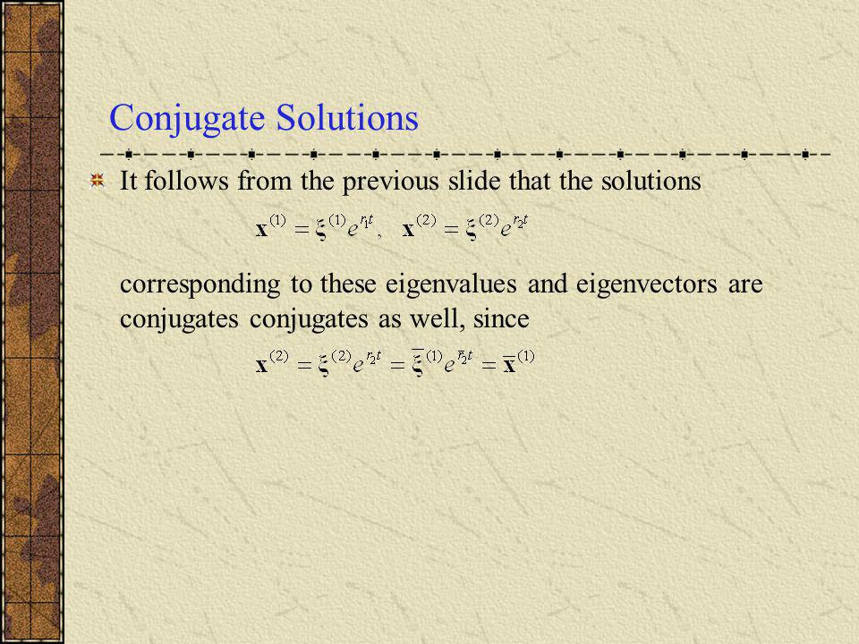 Conjugate Solutions It follows from the previous slide that the solutions.