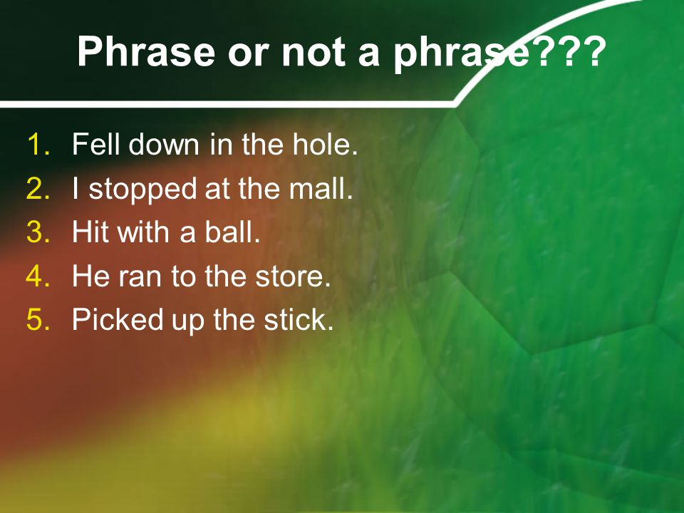 Phrase or not a phrase Fell down in the hole.