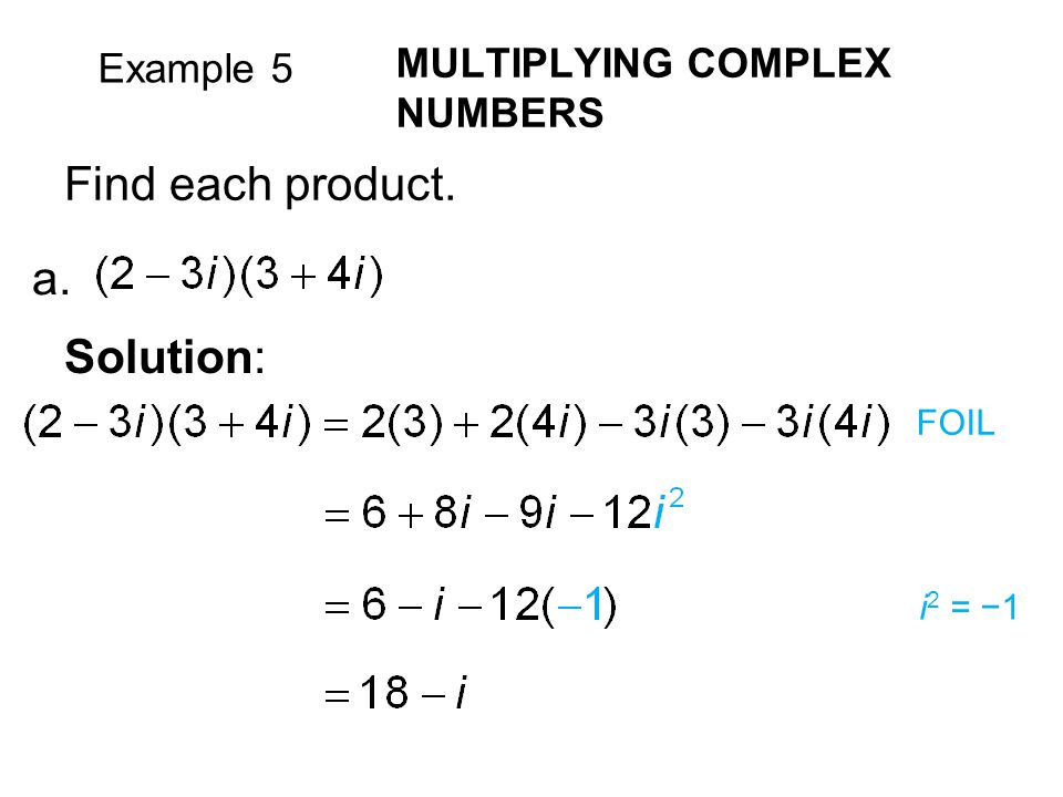 Find each product. a. Solution: MULTIPLYING COMPLEX NUMBERS Example 5