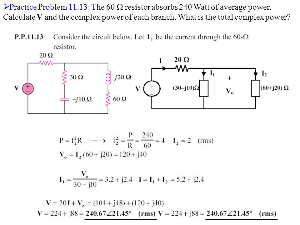 Practice Problem 11.13: The 60  resistor absorbs 240 Watt of average power.