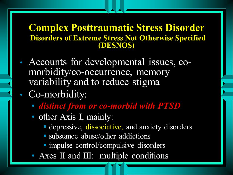 Complex Posttraumatic Stress Disorder Disorders of Extreme Stress Not Otherwise Specified (DESNOS)