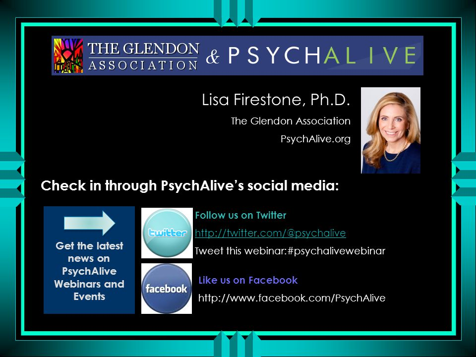Lisa Firestone, Ph.D. Check in through PsychAlive's social media: