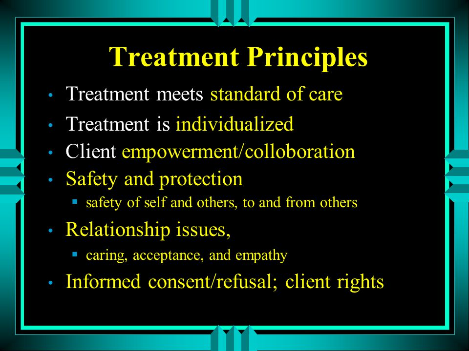 Treatment Principles Treatment meets standard of care