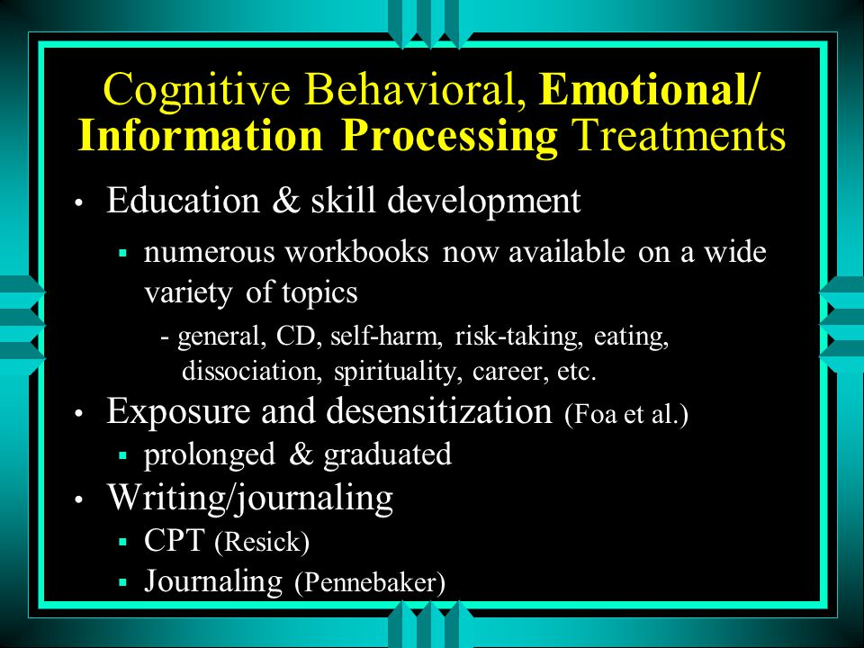 Cognitive Behavioral, Emotional/ Information Processing Treatments