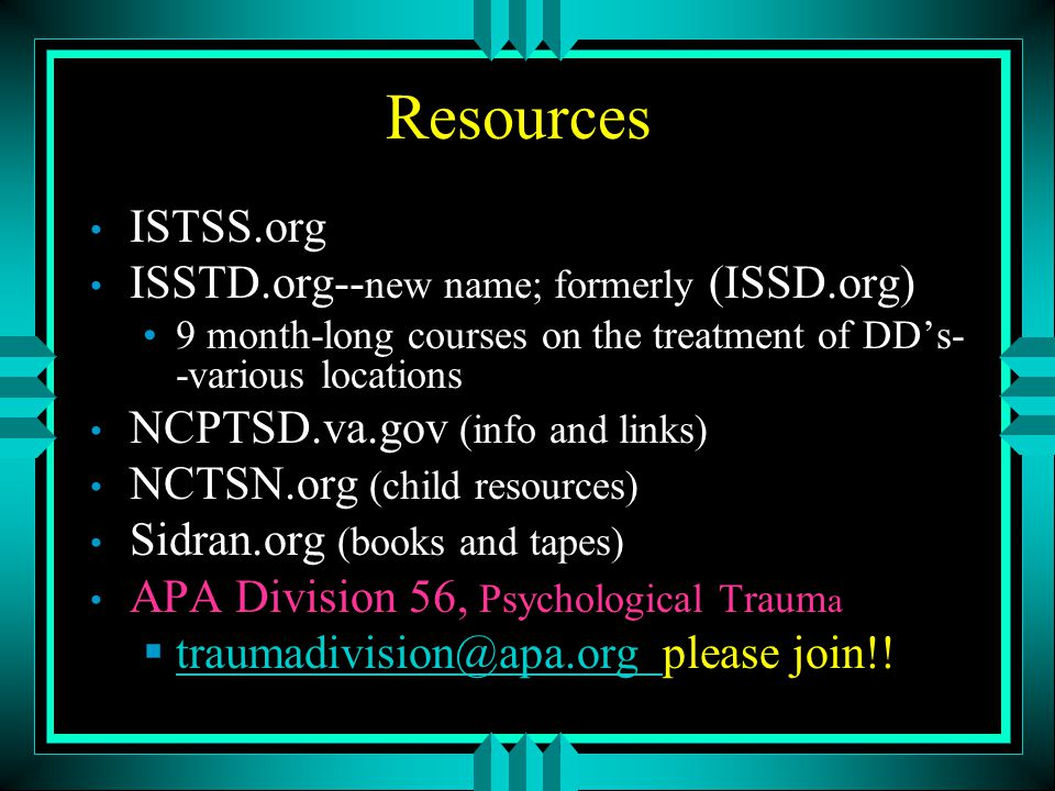 Resources ISTSS.org ISSTD.org--new name; formerly (ISSD.org)