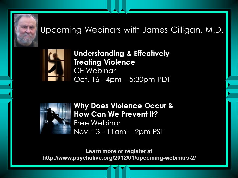 Upcoming Webinars with James Gilligan, M.D.