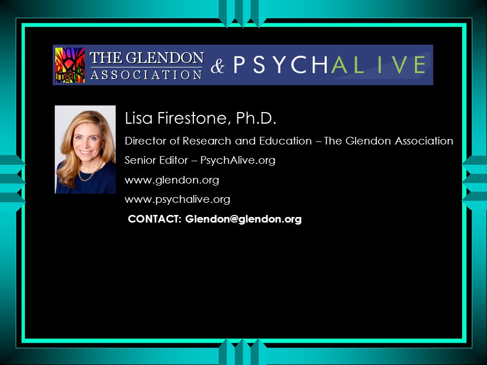 Lisa Firestone, Ph.D. Director of Research and Education – The Glendon Association. Senior Editor – PsychAlive.org.
