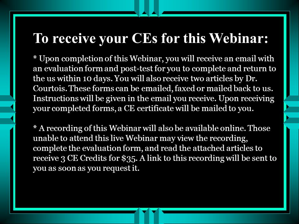 To receive your CEs for this Webinar:
