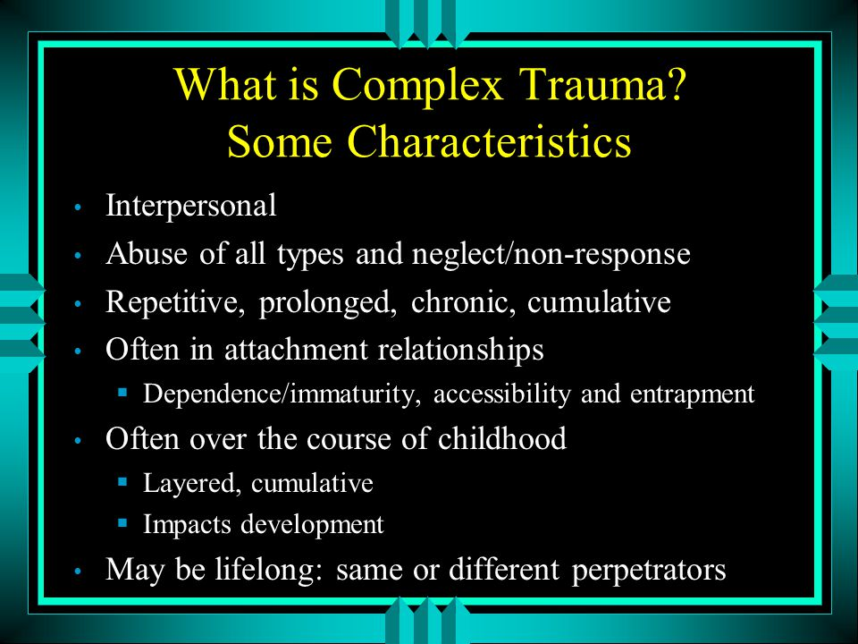 What is Complex Trauma Some Characteristics