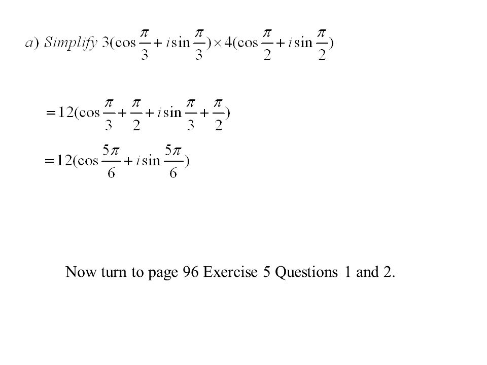 Now turn to page 96 Exercise 5 Questions 1 and 2.