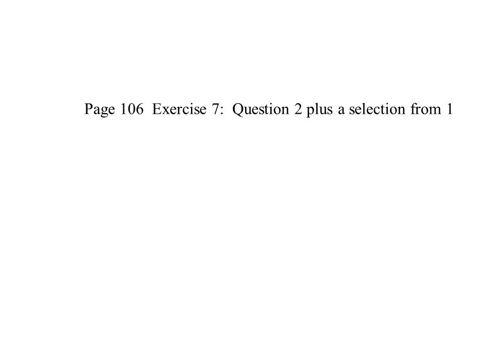 Page 106 Exercise 7: Question 2 plus a selection from 1