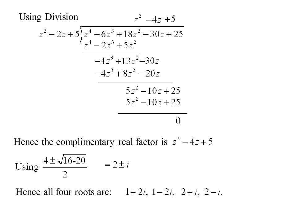 Using Division Hence the complimentary real factor is Hence all four roots are: