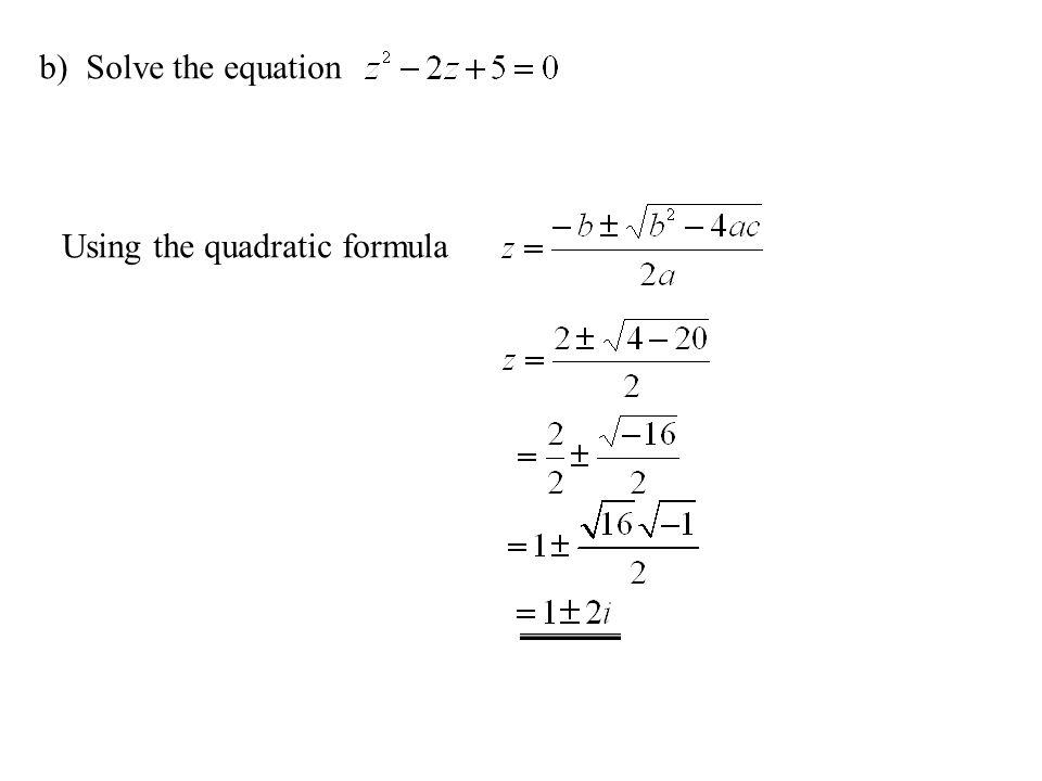 b) Solve the equation Using the quadratic formula