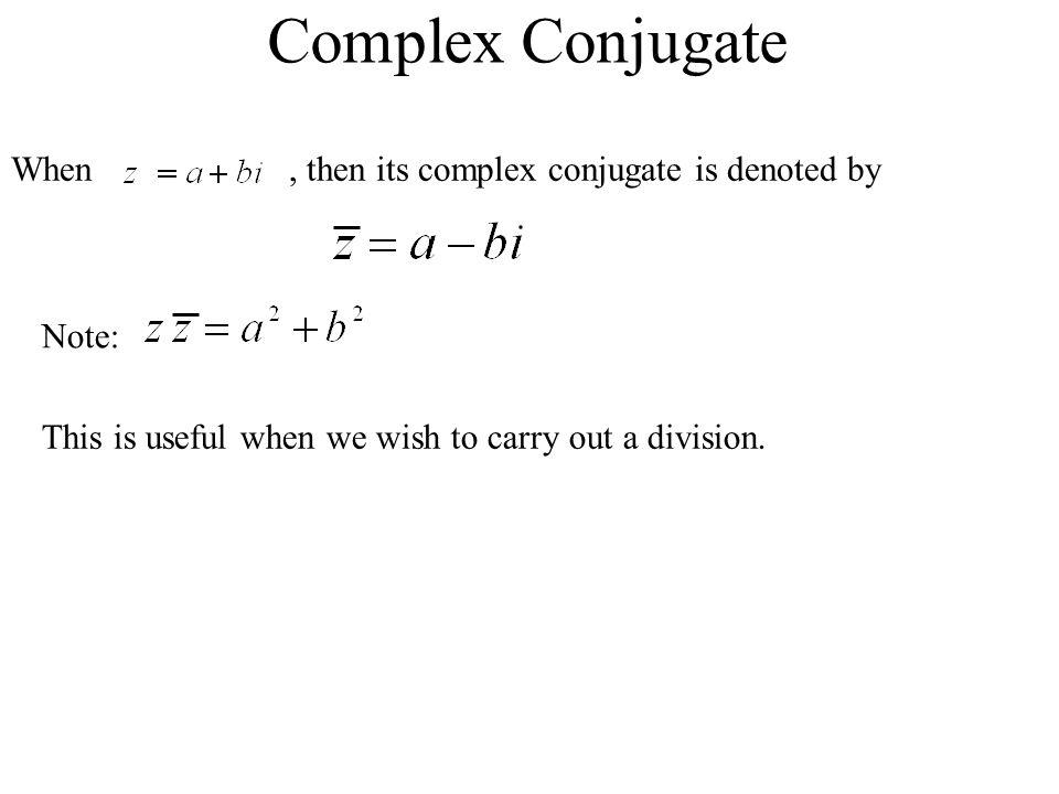Complex Conjugate When , then its complex conjugate is denoted by