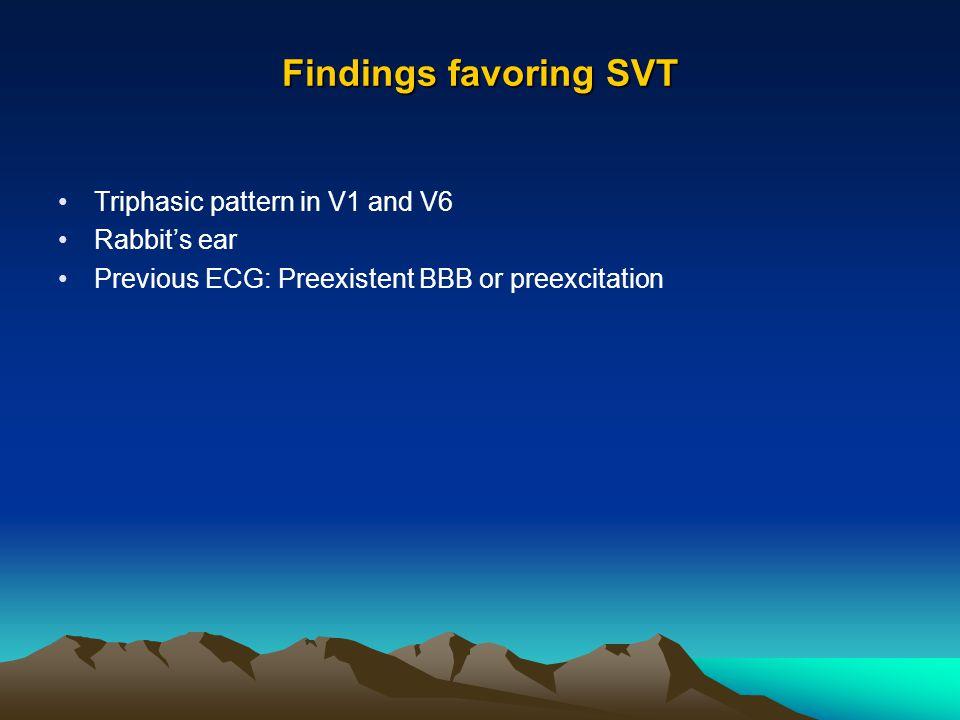 Findings favoring SVT Triphasic pattern in V1 and V6 Rabbit's ear