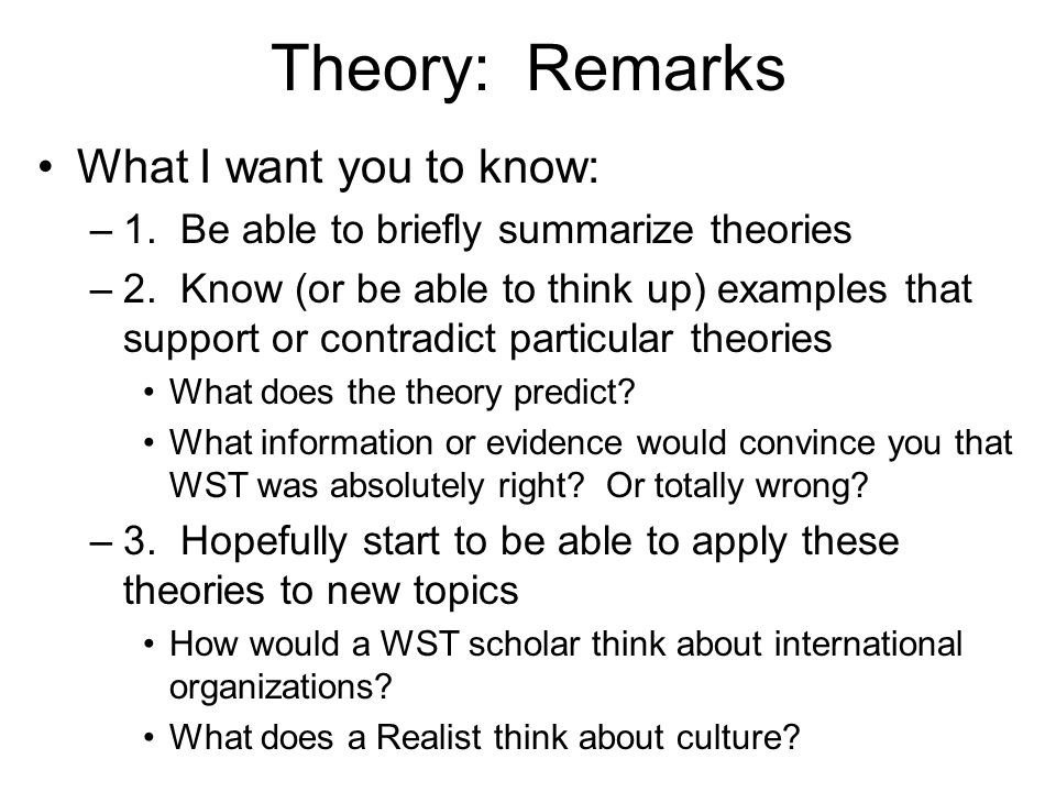 Theory: Remarks What I want you to know: