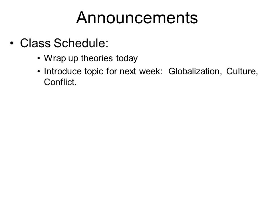 Announcements Class Schedule: Wrap up theories today