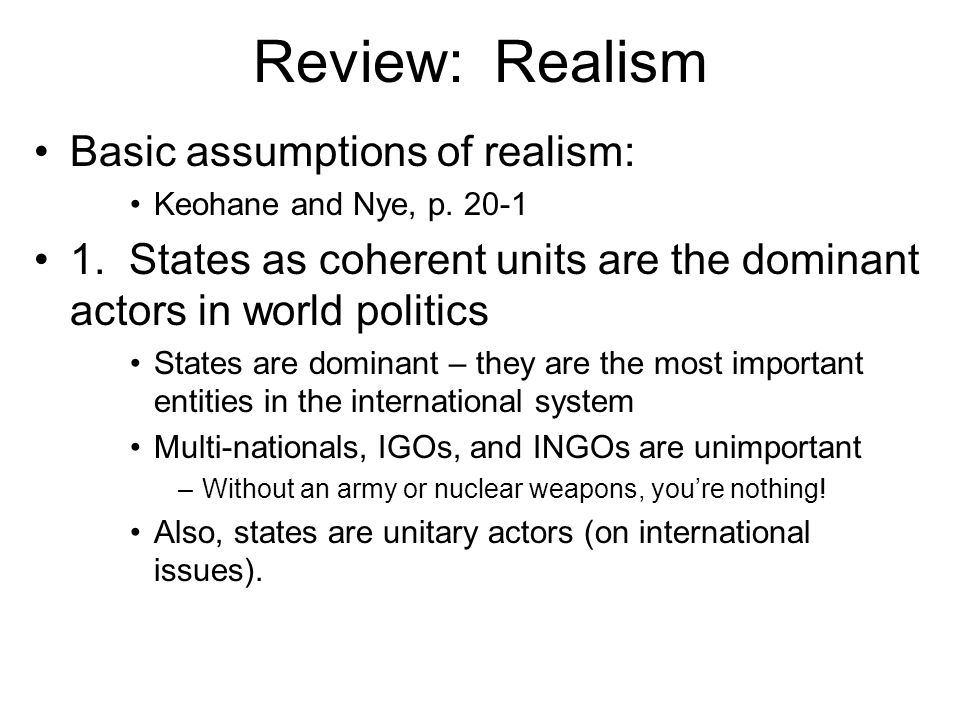 Review: Realism Basic assumptions of realism:
