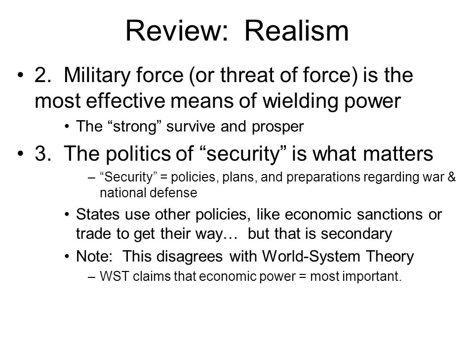 Review: Realism 2. Military force (or threat of force) is the most effective means of wielding power.