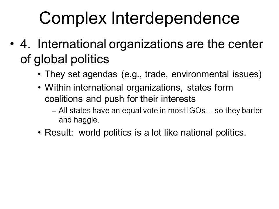 the impact of interdependence on international relations 9 asymmetric interdependence between and among states is the determinant of power in international relations there are multiple channels of interactions in the international system such as advocacy groups, international non-governmental organizations, human rights movements etc interdependence theory in practical politics force has since the world wars disappeared particularly among industrialized, democratic countries.