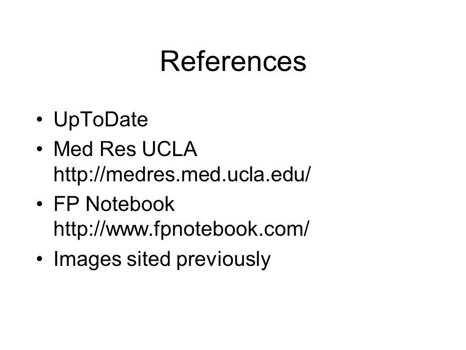 References UpToDate Med Res UCLA http://medres.med.ucla.edu/