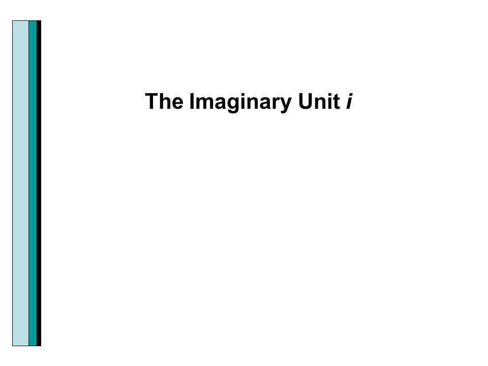 The Imaginary Unit i