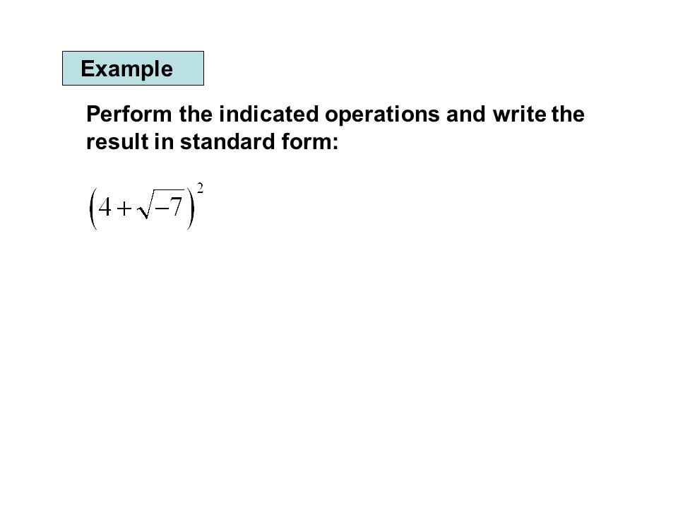 Example Perform the indicated operations and write the result in standard form: