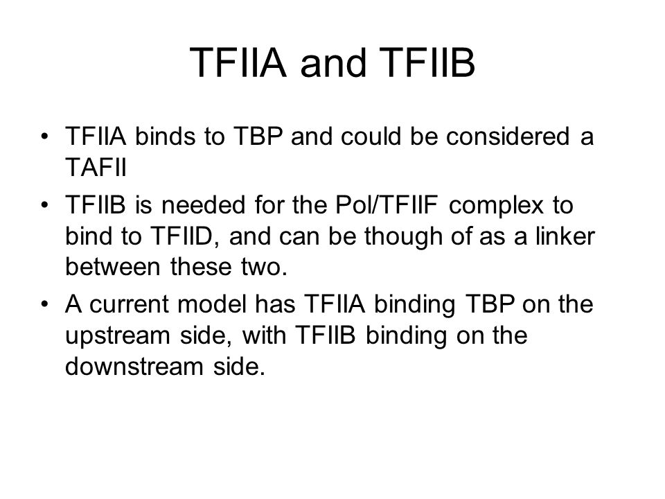 TFIIA and TFIIB TFIIA binds to TBP and could be considered a TAFII
