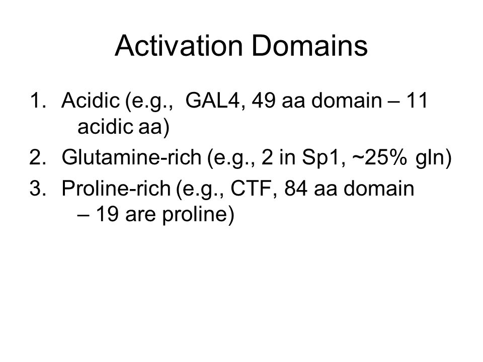 Activation Domains Acidic (e.g., GAL4, 49 aa domain – 11 acidic aa)