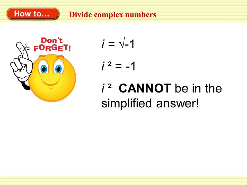 i ² CANNOT be in the simplified answer!