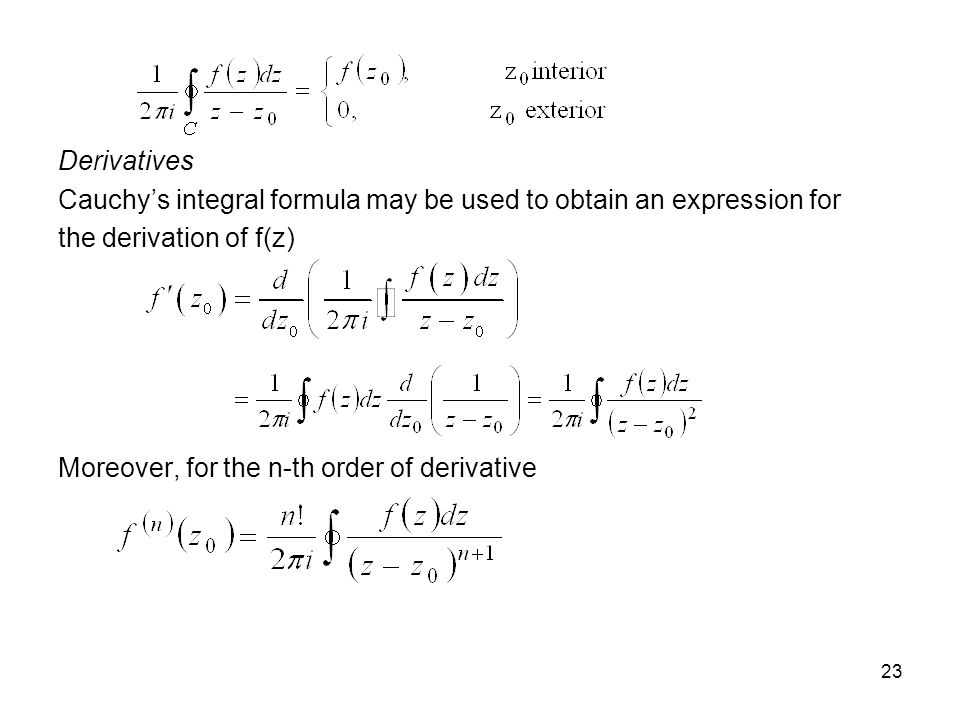 Derivatives Cauchy's integral formula may be used to obtain an expression for. the derivation of f(z)