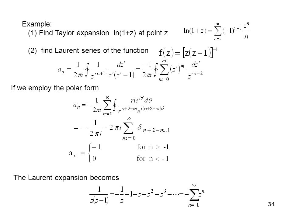 Example: (1) Find Taylor expansion ln(1+z) at point z. (2) find Laurent series of the function. If we employ the polar form.